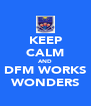 KEEP CALM AND DFM WORKS WONDERS - Personalised Poster A4 size