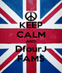 KEEP CALM AND DfourJ FAMS - Personalised Poster A4 size