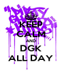 KEEP CALM AND DGK ALL DAY - Personalised Poster A4 size