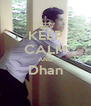 KEEP CALM AND Dhan  - Personalised Poster A4 size