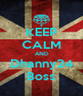 KEEP CALM AND Dhanny24 Boss - Personalised Poster A4 size
