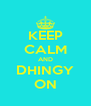 KEEP CALM AND DHINGY ON - Personalised Poster A4 size