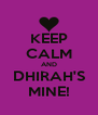 KEEP CALM AND DHIRAH'S MINE! - Personalised Poster A4 size