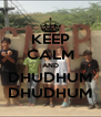 KEEP CALM AND DHUDHUM DHUDHUM - Personalised Poster A4 size
