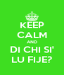 KEEP CALM AND DI CHI SI' LU FIJE? - Personalised Poster A4 size