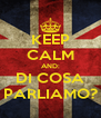 KEEP CALM AND: DI COSA PARLIAMO? - Personalised Poster A4 size