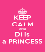 KEEP CALM AND DI is a PRINCESS - Personalised Poster A4 size
