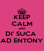 KEEP CALM AND DI' SUCA  AD ENTONY - Personalised Poster A4 size