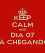 KEEP CALM AND DIA 07 TÁ CHEGANDO - Personalised Poster A4 size