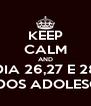 KEEP CALM AND DIA 26,27 E 28 FESTA DOS ADOLESCENTES - Personalised Poster A4 size
