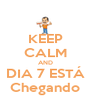 KEEP CALM AND DIA 7 ESTÁ Chegando - Personalised Poster A4 size