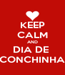 KEEP CALM AND DIA DE  CONCHINHA - Personalised Poster A4 size