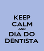 KEEP CALM AND DIA DO DENTISTA - Personalised Poster A4 size