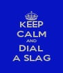 KEEP CALM AND DIAL A SLAG - Personalised Poster A4 size
