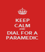 KEEP CALM AND DIAL FOR A PARAMEDIC - Personalised Poster A4 size