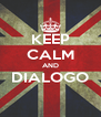 KEEP CALM AND DIALOGO  - Personalised Poster A4 size