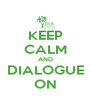 KEEP CALM AND DIALOGUE ON - Personalised Poster A4 size