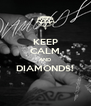 KEEP CALM AND DIAMONDS!  - Personalised Poster A4 size
