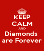 KEEP CALM AND Diamonds  are Forever - Personalised Poster A4 size