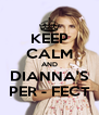 KEEP CALM AND DIANNA'S PER - FECT - Personalised Poster A4 size