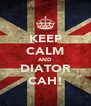 KEEP CALM AND DIATOR CAH! - Personalised Poster A4 size