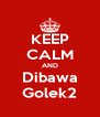 KEEP CALM AND Dibawa Golek2 - Personalised Poster A4 size