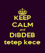 KEEP CALM and DIBDEB tetep kece - Personalised Poster A4 size