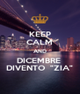 "KEEP CALM AND DICEMBRE  DIVENTO  ""ZIA"" - Personalised Poster A4 size"
