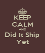KEEP CALM AND Did It Ship Yet - Personalised Poster A4 size