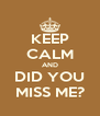KEEP CALM AND DID YOU MISS ME? - Personalised Poster A4 size