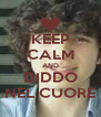 KEEP CALM AND DIDDO NEL CUORE - Personalised Poster A4 size