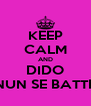 KEEP CALM AND DIDO NUN SE BATTE - Personalised Poster A4 size