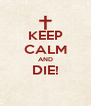 KEEP CALM AND DIE!  - Personalised Poster A4 size