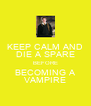 KEEP CALM AND DIE A SPARE BEFORE BECOMING A VAMPIRE - Personalised Poster A4 size