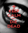KEEP CALM AND  DIE  DEAD - Personalised Poster A4 size