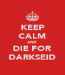 KEEP CALM AND DIE FOR DARKSEID - Personalised Poster A4 size