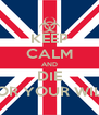 KEEP CALM AND DIE FOR YOUR WILL - Personalised Poster A4 size
