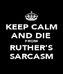 KEEP CALM AND DIE FROM RUTHER'S SARCASM - Personalised Poster A4 size