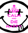 KEEP CALM AND DIE HAPPY - Personalised Poster A4 size