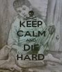 KEEP CALM AND DIE HARD - Personalised Poster A4 size
