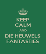 KEEP CALM AND DIE HEUWELS FANTASTIES - Personalised Poster A4 size