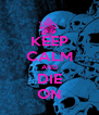 KEEP CALM AND DIE ON - Personalised Poster A4 size
