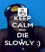 KEEP CALM AND DIE SLOWLY :) - Personalised Poster A4 size