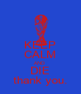 KEEP CALM AND DIE thank you. - Personalised Poster A4 size