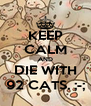 KEEP CALM AND DIE WITH 92 CATS. ;-; - Personalised Poster A4 size