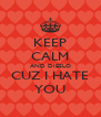 KEEP CALM AND DIESLO CUZ I HATE YOU - Personalised Poster A4 size