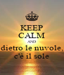KEEP CALM AND dietro le nuvole, c'è il sole - Personalised Poster A4 size