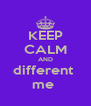 KEEP CALM AND different  me  - Personalised Poster A4 size