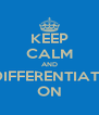 KEEP CALM AND DIFFERENTIATE ON - Personalised Poster A4 size