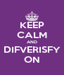 KEEP CALM AND DIFVERISFY ON - Personalised Poster A4 size